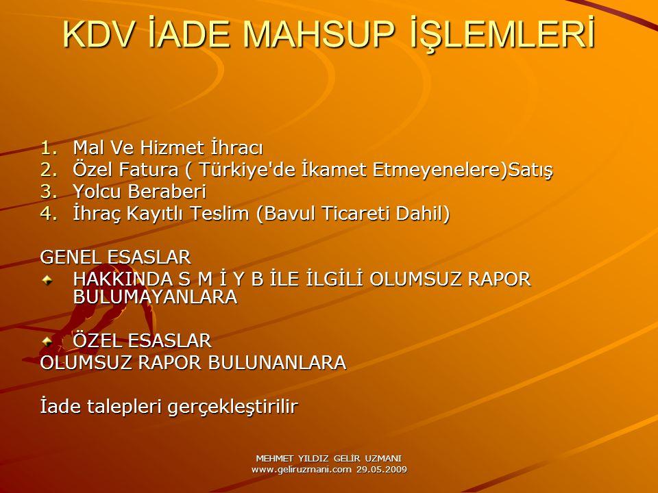 MEHMET YILDIZ GELİR UZMANI www.geliruzmani.com 29.05.2009 KDV İADE MAHSUP İŞLEMLERİ 1.Mal Ve Hizmet İhracı 2.Özel Fatura ( Türkiye'de İkamet Etmeyenel