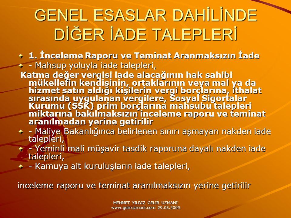 MEHMET YILDIZ GELİR UZMANI www.geliruzmani.com 29.05.2009 GENEL ESASLAR DAHİLİNDE DİĞER İADE TALEPLERİ 1. İnceleme Raporu ve Teminat Aranmaksızın İade