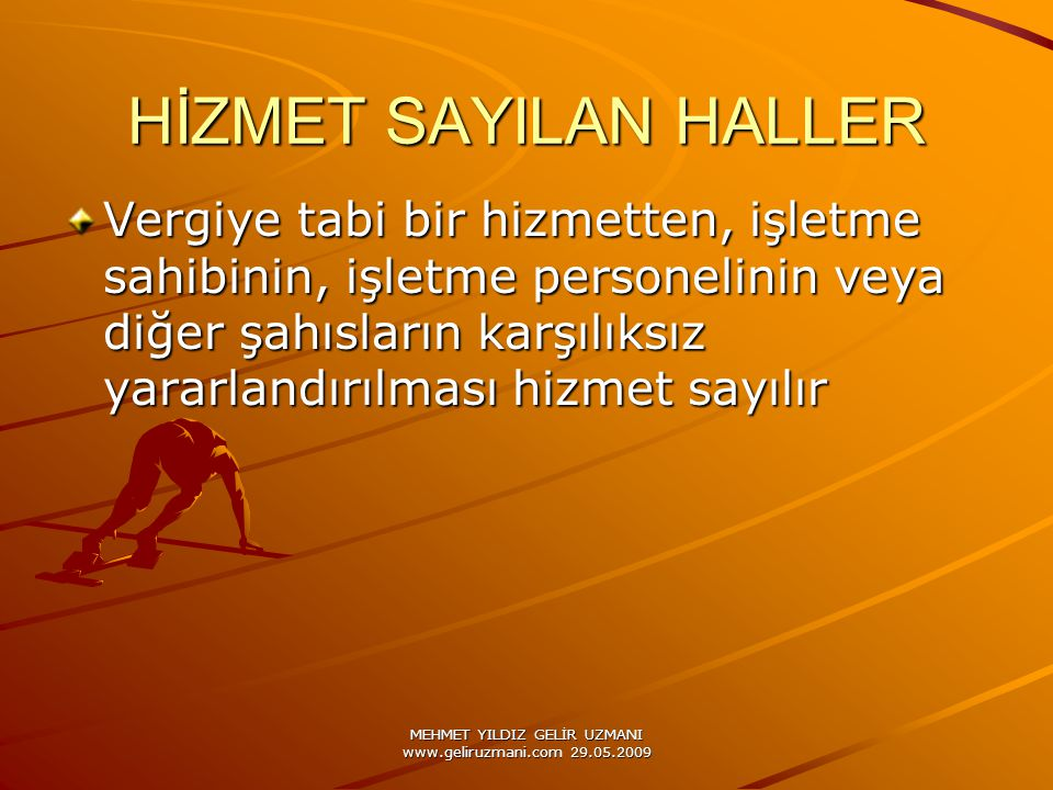 MEHMET YILDIZ GELİR UZMANI www.geliruzmani.com 29.05.2009 HİZMET SAYILAN HALLER Vergiye tabi bir hizmetten, işletme sahibinin, işletme personelinin ve