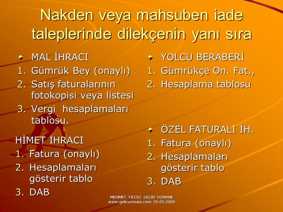 MEHMET YILDIZ GELİR UZMANI www.geliruzmani.com 29.05.2009 Nakden veya mahsuben iade taleplerinde dilekçenin yanı sıra MAL İHRACI 1.Gümrük Bey (onaylı) 2.Satış faturalarının fotokopisi veya listesi 3.Vergi hesaplamaları tablosu.