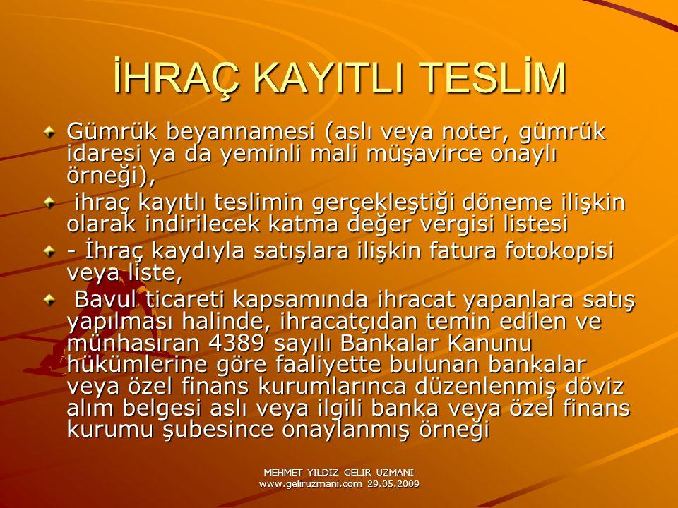 MEHMET YILDIZ GELİR UZMANI www.geliruzmani.com 29.05.2009 İHRAÇ KAYITLI TESLİM Gümrük beyannamesi (aslı veya noter, gümrük idaresi ya da yeminli mali