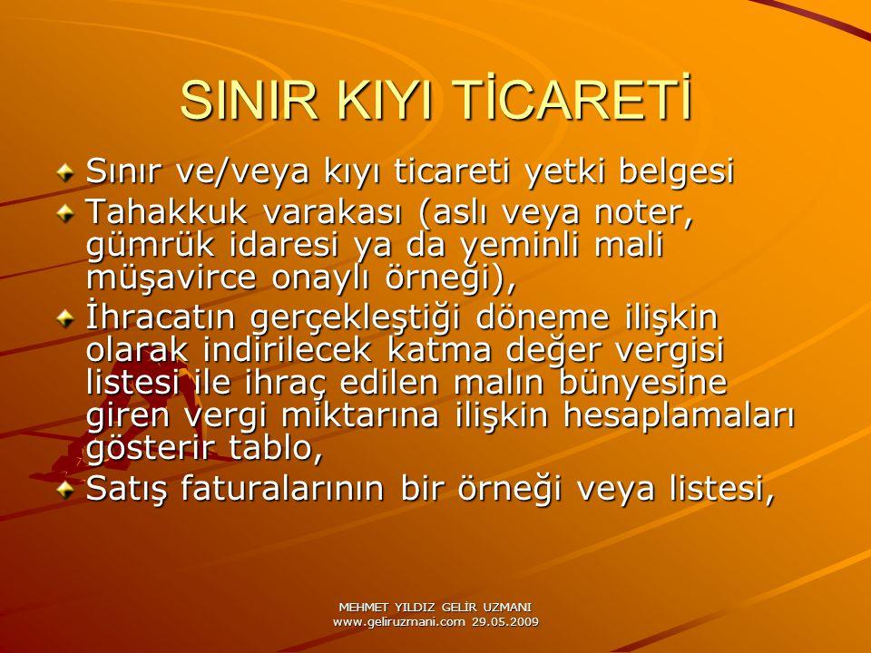 MEHMET YILDIZ GELİR UZMANI www.geliruzmani.com 29.05.2009 SINIR KIYI TİCARETİ Sınır ve/veya kıyı ticareti yetki belgesi Tahakkuk varakası (aslı veya n