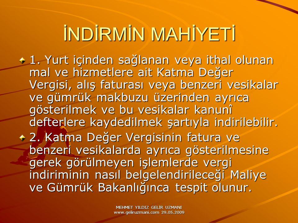 MEHMET YILDIZ GELİR UZMANI www.geliruzmani.com 29.05.2009 İNDİRMİN MAHİYETİ 1. Yurt içinden sağlanan veya ithal olunan mal ve hizmetlere ait Katma Değ