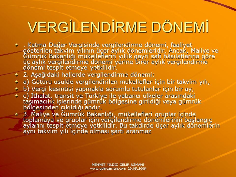 MEHMET YILDIZ GELİR UZMANI www.geliruzmani.com 29.05.2009 VERGİLENDİRME DÖNEMİ. Katma Değer Vergisinde vergilendirme dönemi, faaliyet gösterilen takvi