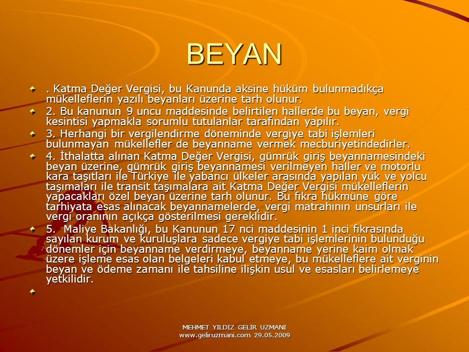 MEHMET YILDIZ GELİR UZMANI www.geliruzmani.com 29.05.2009 BEYAN. Katma Değer Vergisi, bu Kanunda aksine hüküm bulunmadıkça mükelleflerin yazılı beyanl