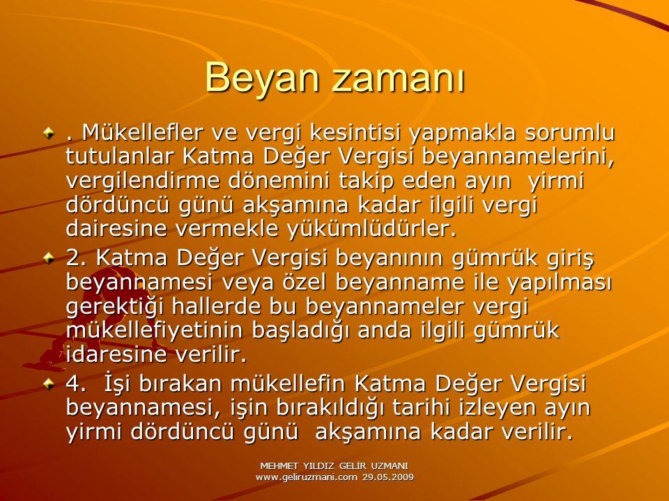 MEHMET YILDIZ GELİR UZMANI www.geliruzmani.com 29.05.2009 Beyan zamanı. Mükellefler ve vergi kesintisi yapmakla sorumlu tutulanlar Katma Değer Vergisi