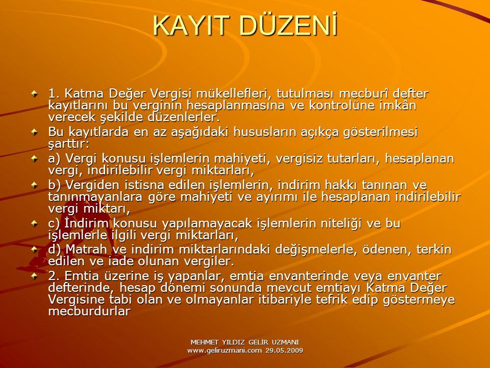 MEHMET YILDIZ GELİR UZMANI www.geliruzmani.com 29.05.2009 KAYIT DÜZENİ 1. Katma Değer Vergisi mükellefleri, tutulması mecburî defter kayıtlarını bu ve