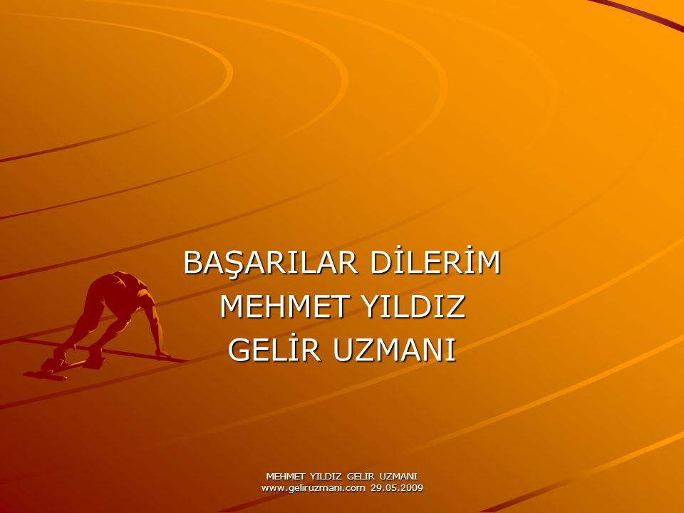 MEHMET YILDIZ GELİR UZMANI www.geliruzmani.com 29.05.2009 BAŞARILAR DİLERİM MEHMET YILDIZ GELİR UZMANI
