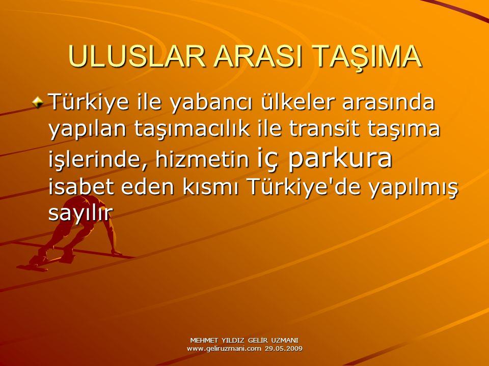 MEHMET YILDIZ GELİR UZMANI www.geliruzmani.com 29.05.2009 ULUSLAR ARASI TAŞIMA Türkiye ile yabancı ülkeler arasında yapılan taşımacılık ile transit taşıma işlerinde, hizmetin iç parkura isabet eden kısmı Türkiye de yapılmış sayılır