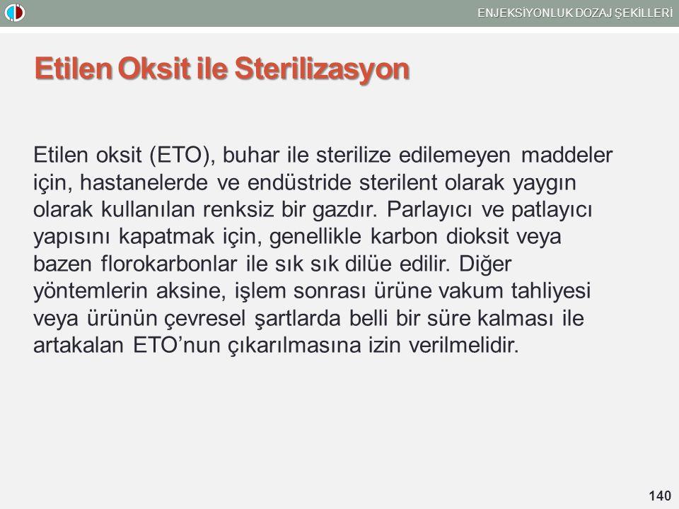 Etilen Oksit ile Sterilizasyon Etilen oksit (ETO), buhar ile sterilize edilemeyen maddeler için, hastanelerde ve endüstride sterilent olarak yaygın ol