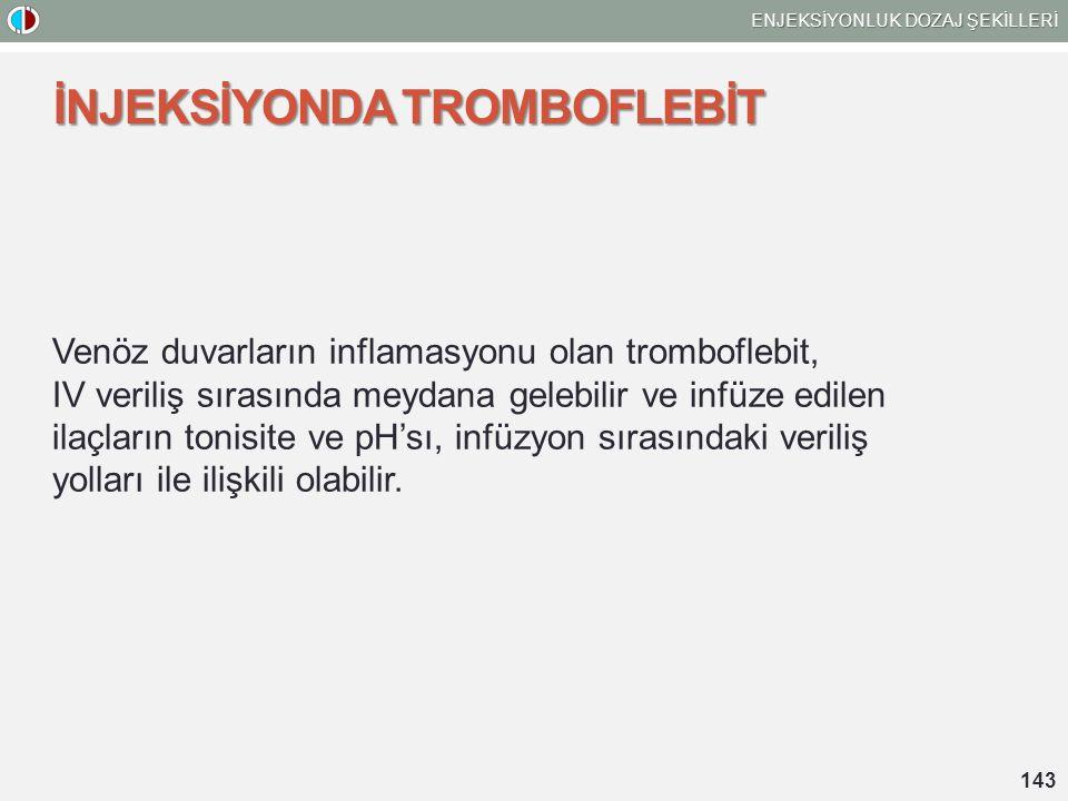 İNJEKSİYONDA TROMBOFLEBİT Venöz duvarların inflamasyonu olan tromboflebit, IV veriliş sırasında meydana gelebilir ve infüze edilen ilaçların tonisite