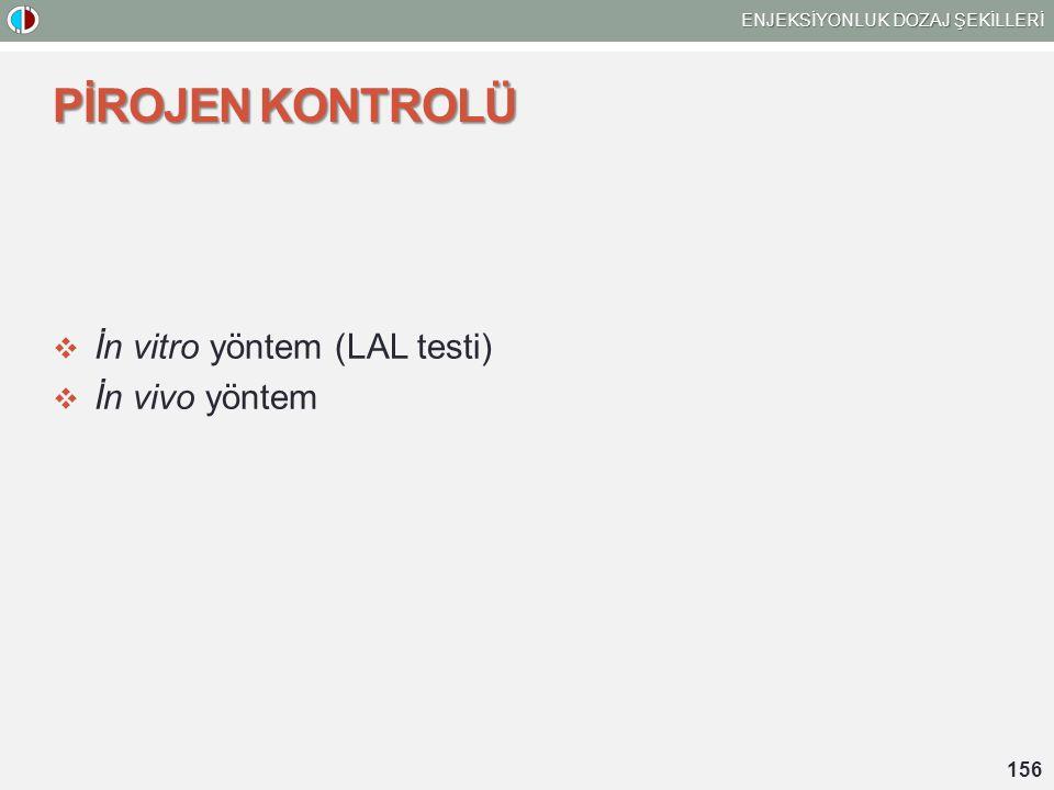 PİROJEN KONTROLÜ  İn vitro yöntem (LAL testi)  İn vivo yöntem ENJEKSİYONLUK DOZAJ ŞEKİLLERİ 156
