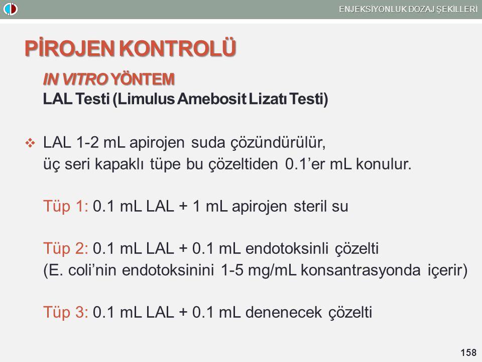  LAL 1-2 mL apirojen suda çözündürülür, üç seri kapaklı tüpe bu çözeltiden 0.1'er mL konulur. Tüp 1: 0.1 mL LAL + 1 mL apirojen steril su Tüp 2: 0.1