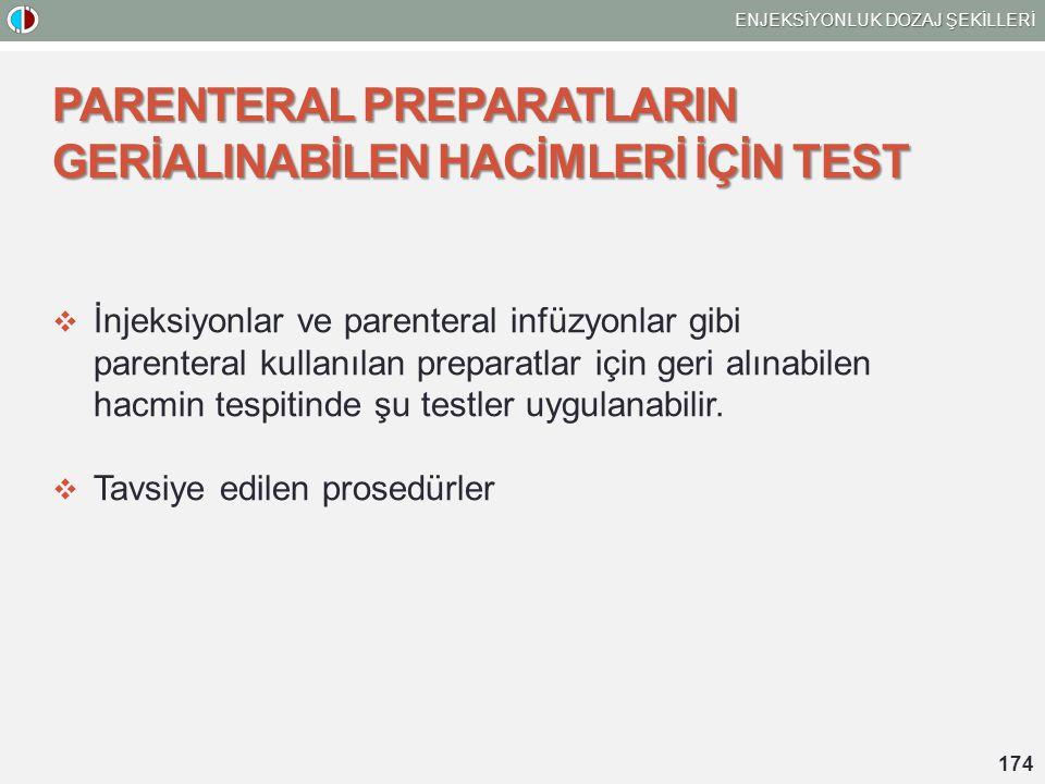PARENTERAL PREPARATLARIN GERİALINABİLEN HACİMLERİ İÇİN TEST  İnjeksiyonlar ve parenteral infüzyonlar gibi parenteral kullanılan preparatlar için geri