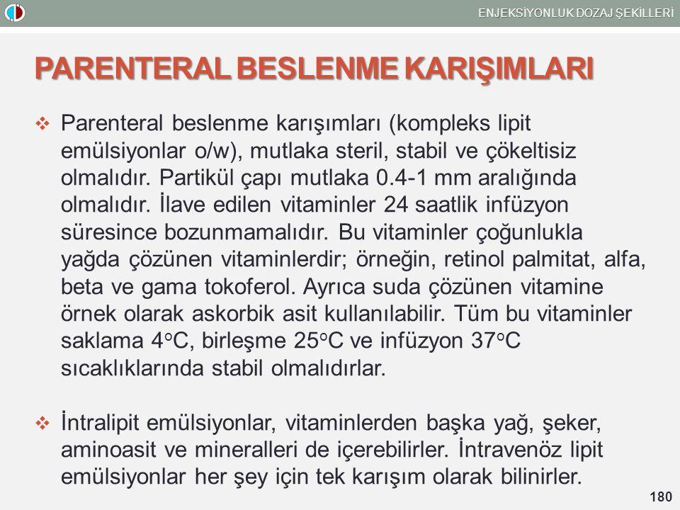 PARENTERAL BESLENME KARIŞIMLARI  Parenteral beslenme karışımları (kompleks lipit emülsiyonlar o/w), mutlaka steril, stabil ve çökeltisiz olmalıdır. P