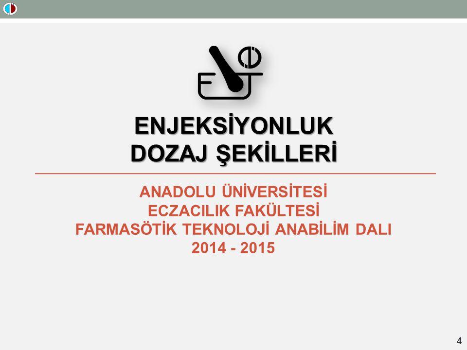 ENJEKSİYONLUK DOZAJ ŞEKİLLERİ ANADOLU ÜNİVERSİTESİ ECZACILIK FAKÜLTESİ FARMASÖTİK TEKNOLOJİ ANABİLİM DALI 2014 - 2015 4