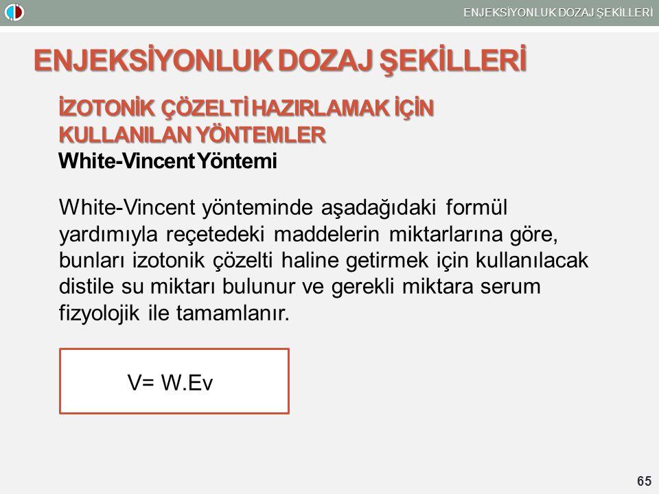 65 ENJEKSİYONLUK DOZAJ ŞEKİLLERİ İZOTONİK ÇÖZELTİ HAZIRLAMAK İÇİN KULLANILAN YÖNTEMLER White-Vincent Yöntemi White-Vincent yönteminde aşadağıdaki form