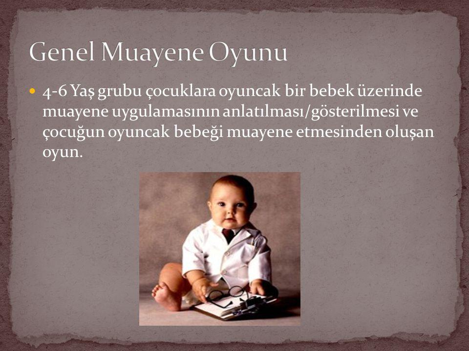 4-6 Yaş grubu çocuklara oyuncak bir bebek üzerinde muayene uygulamasının anlatılması/gösterilmesi ve çocuğun oyuncak bebeği muayene etmesinden oluşan