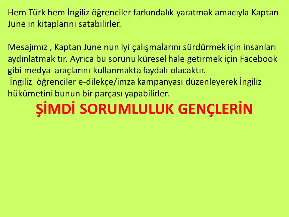Hem Türk hem İngiliz öğrenciler farkındalık yaratmak amacıyla Kaptan June ın kitaplarını satabilirler.