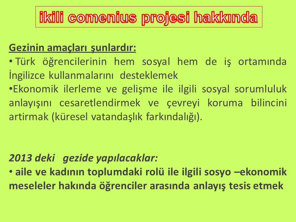 Gezinin amaçları şunlardır: Türk öğrencilerinin hem sosyal hem de iş ortamında İngilizce kullanmalarını desteklemek Ekonomik ilerleme ve gelişme ile ilgili sosyal sorumluluk anlayışını cesaretlendirmek ve çevreyi koruma bilincini artirmak (küresel vatandaşlık farkındalığı).