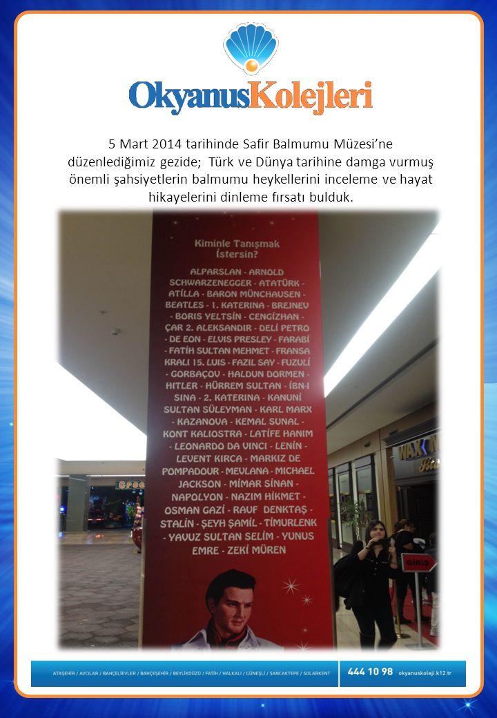 5 Mart 2014 tarihinde Safir Balmumu Müzesi'ne düzenlediğimiz gezide; Türk ve Dünya tarihine damga vurmuş önemli şahsiyetlerin balmumu heykellerini inceleme ve hayat hikayelerini dinleme fırsatı bulduk.