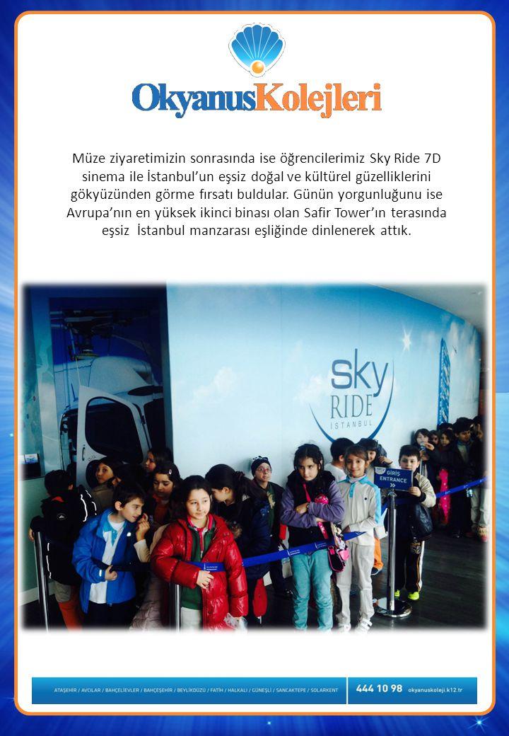 Müze ziyaretimizin sonrasında ise öğrencilerimiz Sky Ride 7D sinema ile İstanbul'un eşsiz doğal ve kültürel güzelliklerini gökyüzünden görme fırsatı buldular.