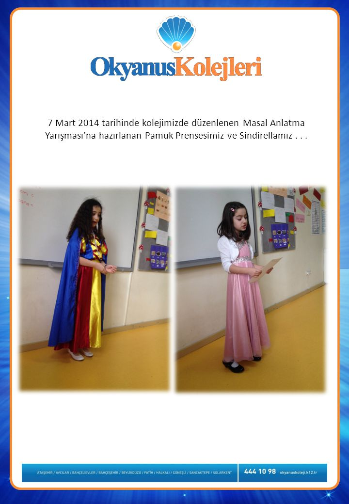 7 Mart 2014 tarihinde kolejimizde düzenlenen Masal Anlatma Yarışması'na hazırlanan Pamuk Prensesimiz ve Sindirellamız...