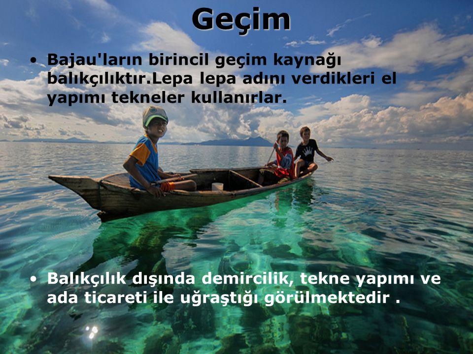 Geçim Bajau ların birincil geçim kaynağı balıkçılıktır.Lepa lepa adını verdikleri el yapımı tekneler kullanırlar.