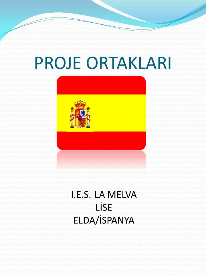 PROJE ORTAKLARI I.E.S. LA MELVA LİSE ELDA/İSPANYA