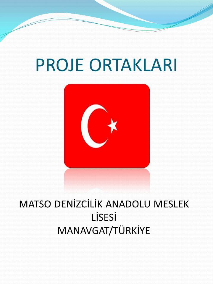 PROJE ORTAKLARI MATSO DENİZCİLİK ANADOLU MESLEK LİSESİ MANAVGAT/TÜRKİYE