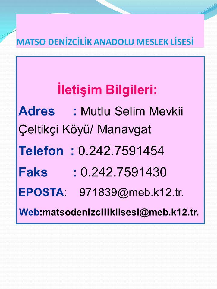 MATSO DENİZCİLİK ANADOLU MESLEK LİSESİ İletişim Bilgileri: Adres : Mutlu Selim Mevkii Çeltikçi Köyü/ Manavgat Telefon : 0.242.7591454 Faks : 0.242.759