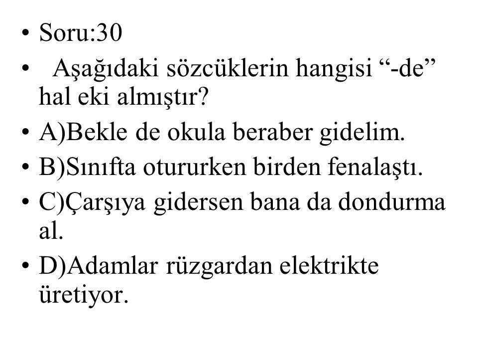 Soru:30 Aşağıdaki sözcüklerin hangisi -de hal eki almıştır.