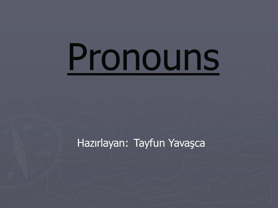 D- Reflexive and Emphasizing Pronouns (Dönüşlü ve vurgulayıcı zamirler): Myself, yourself, himself, herself, itself, oneself, ourselves, yourselves, themselves zamirleridir.