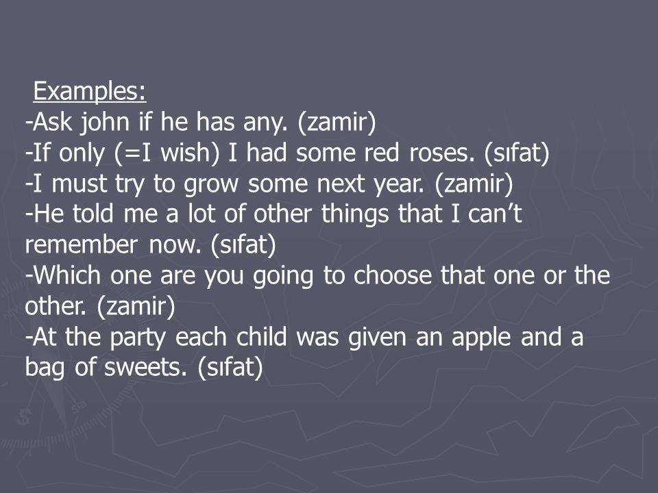 Examples: -Ask john if he has any.(zamir) -If only (=I wish) I had some red roses.