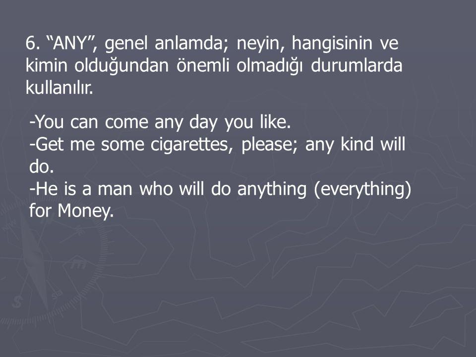 """6. """"ANY"""", genel anlamda; neyin, hangisinin ve kimin olduğundan önemli olmadığı durumlarda kullanılır. -You can come any day you like. -Get me some cig"""