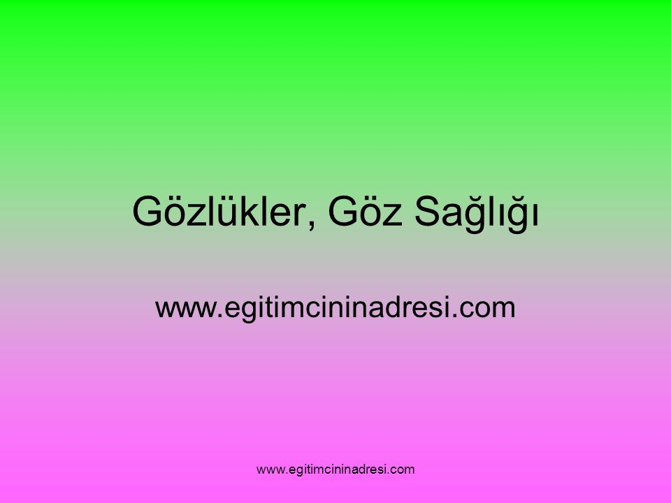 Gözlükler, Göz Sağlığı www.egitimcininadresi.com