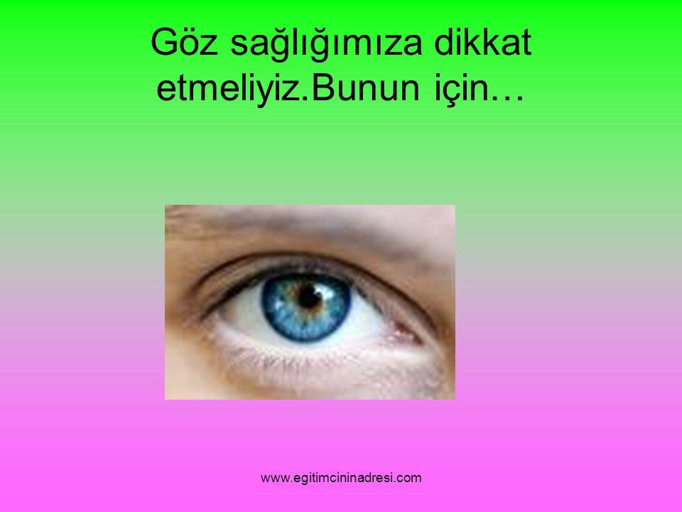 Göz sağlığımıza dikkat etmeliyiz.Bunun için… www.egitimcininadresi.com