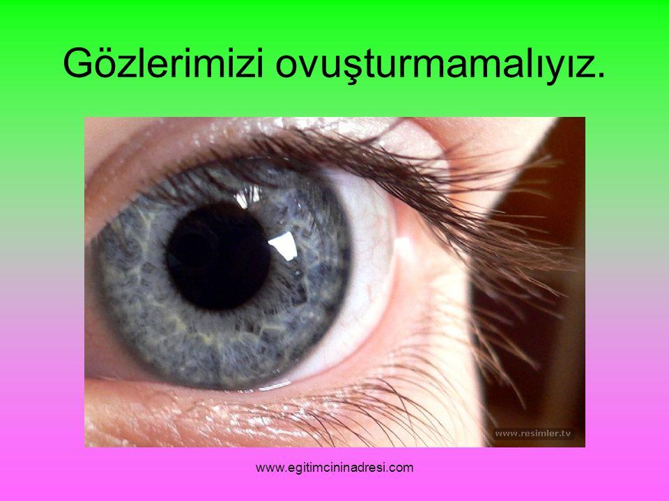 Gözlerimizi ovuşturmamalıyız. www.egitimcininadresi.com