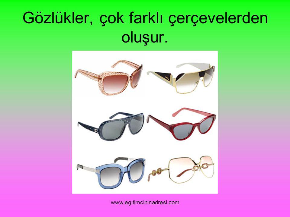 Gözlükler, çok farklı çerçevelerden oluşur. www.egitimcininadresi.com