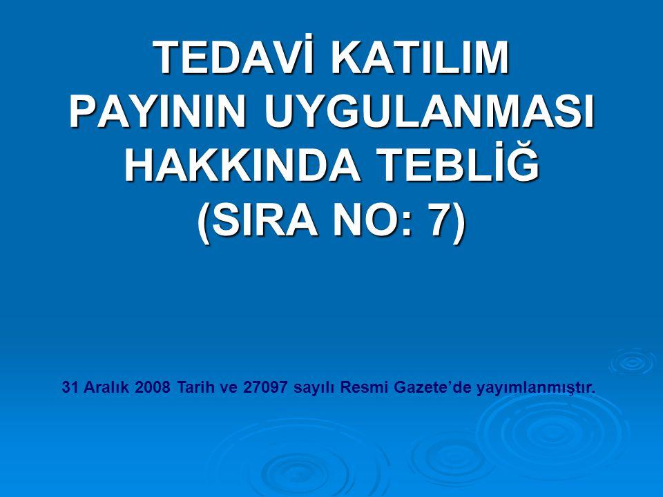TEDAVİ KATILIM PAYININ UYGULANMASI HAKKINDA TEBLİĞ (SIRA NO: 7) 31 Aralık 2008 Tarih ve 27097 sayılı Resmi Gazete'de yayımlanmıştır.