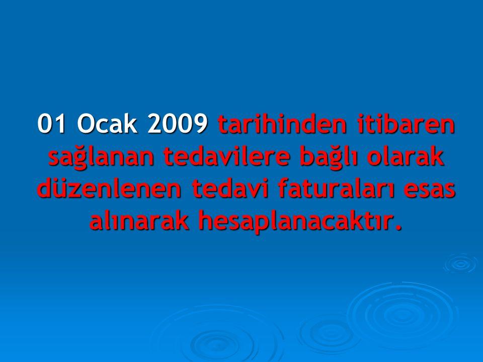 01 Ocak 2009 tarihinden itibaren sağlanan tedavilere bağlı olarak düzenlenen tedavi faturaları esas alınarak hesaplanacaktır.
