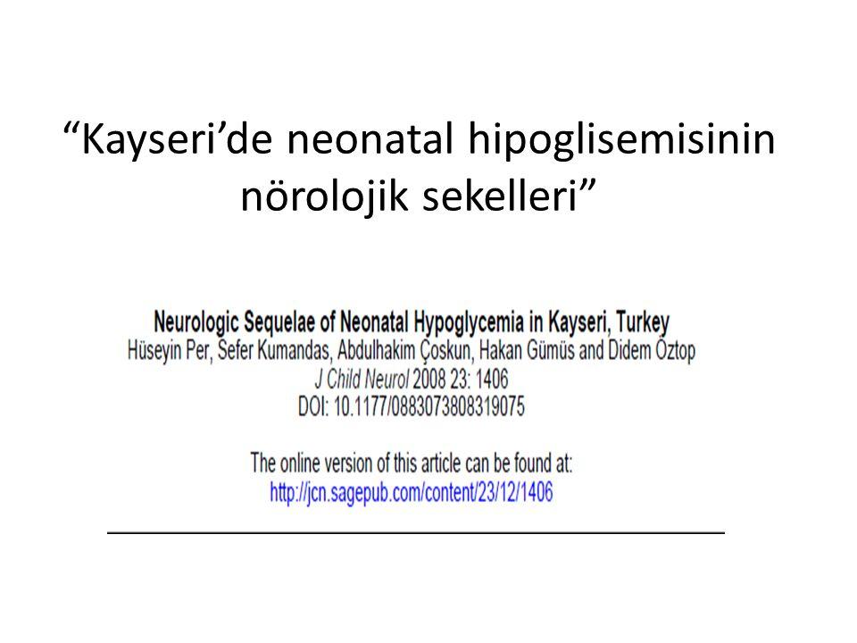 """Kayseri'de neonatal hipoglisemisinin nörolojik sekelleri"""