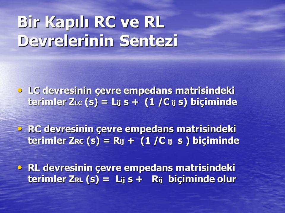 Bir Kapılı RC ve RL Devrelerinin Sentezi LC devresinin çevre empedans matrisindeki terimler Z LC (s) = L ij s + (1 /C ij s) biçiminde LC devresinin çe