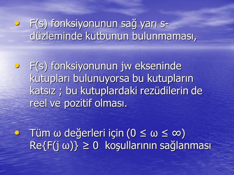 F(s) fonksiyonunun sağ yarı s- düzleminde kutbunun bulunmaması, F(s) fonksiyonunun sağ yarı s- düzleminde kutbunun bulunmaması, F(s) fonksiyonunun jw