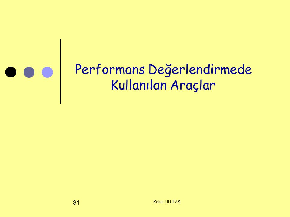 Seher ULUTAŞ 31 Performans Değerlendirmede Kullanılan Araçlar