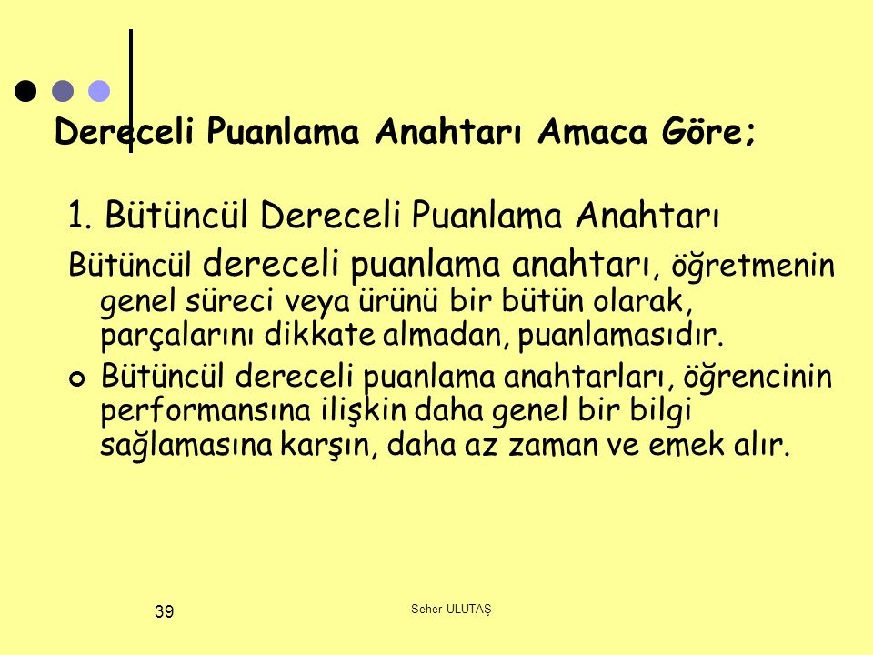 Seher ULUTAŞ 39 Dereceli Puanlama Anahtarı Amaca Göre; 1.