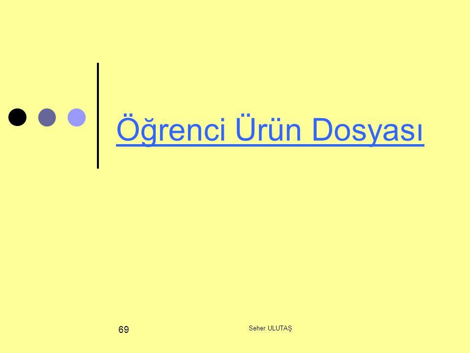 Seher ULUTAŞ 69 Öğrenci Ürün Dosyası