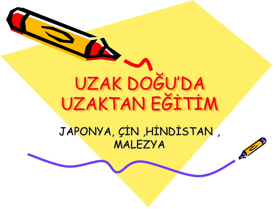 UZAK DOĞU'DA UZAKTAN EĞİTİM JAPONYA, ÇİN,HİNDİSTAN, MALEZYA