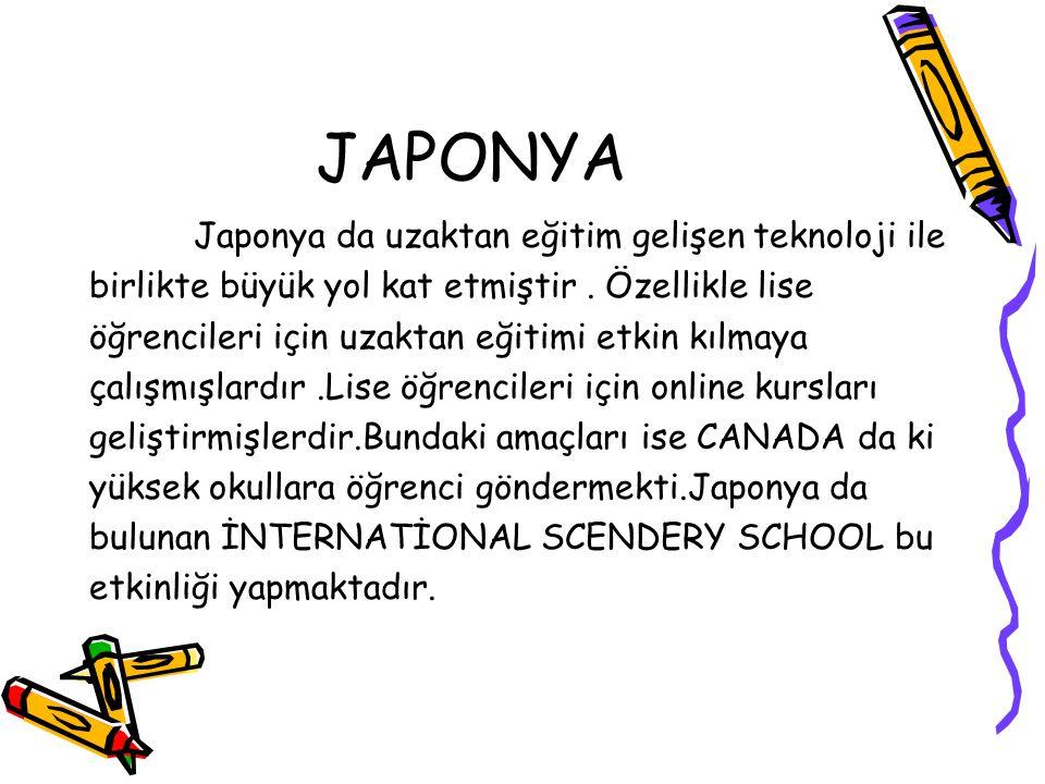 JAPONYA Japonya da uzaktan eğitim gelişen teknoloji ile birlikte büyük yol kat etmiştir. Özellikle lise öğrencileri için uzaktan eğitimi etkin kılmaya