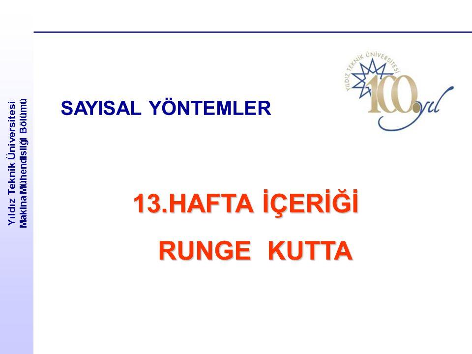 Yıldız Teknik Üniversitesi Makina Mühendisliği Bölümü SAYISAL YÖNTEMLER 13.HAFTA İÇERİĞİ 13.HAFTA İÇERİĞİ RUNGE KUTTA